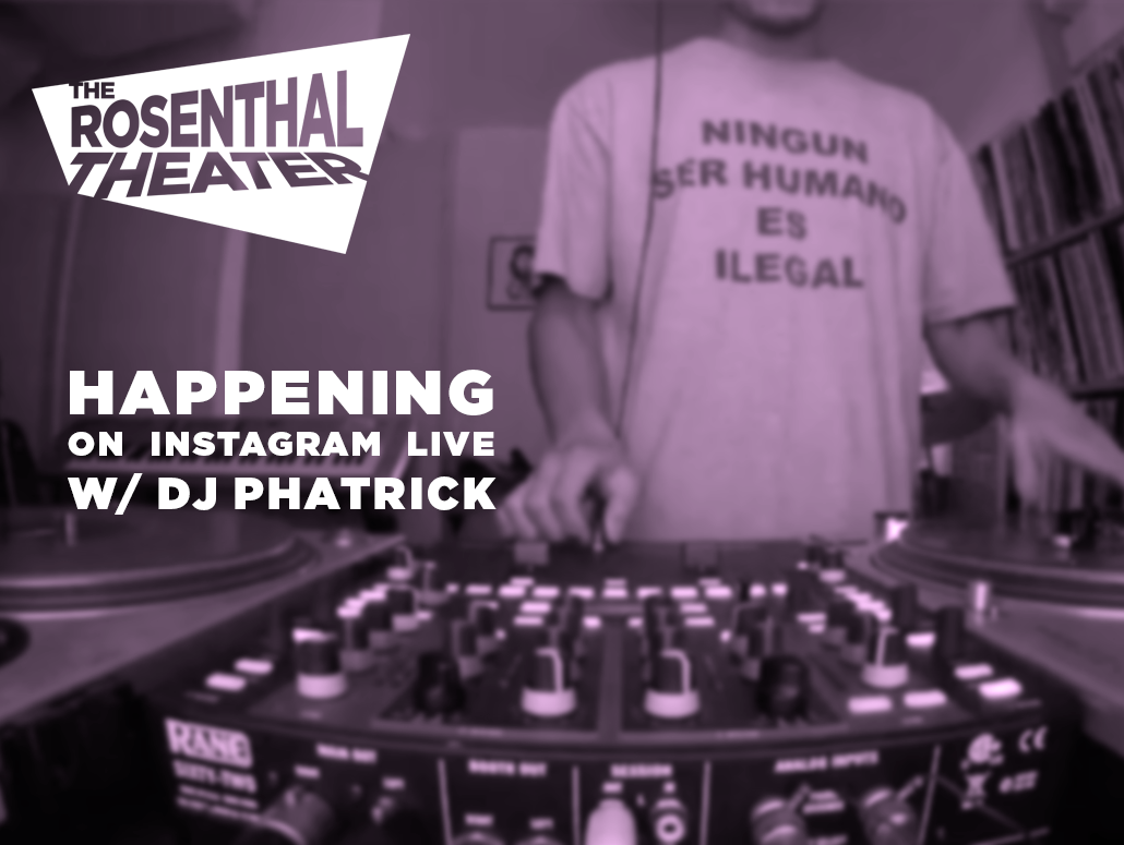 Rosenthal Theater Happening on Instagram Live with DJ Phatrick