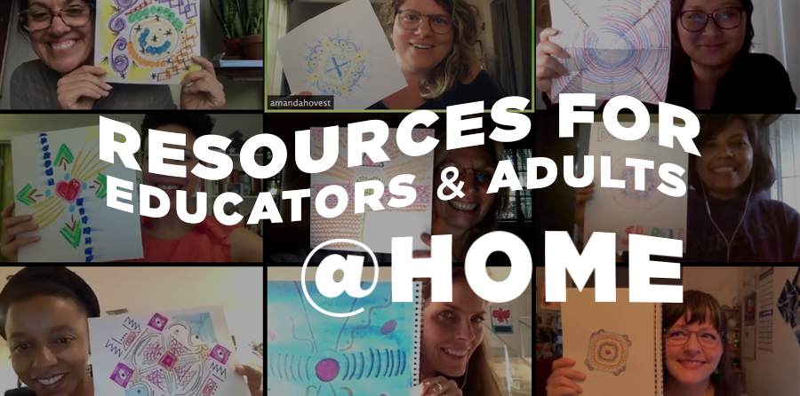 Resources for Educators & Adults @ Home